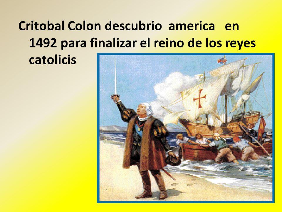 Critobal Colon descubrio america en 1492 para finalizar el reino de los reyes catolicis