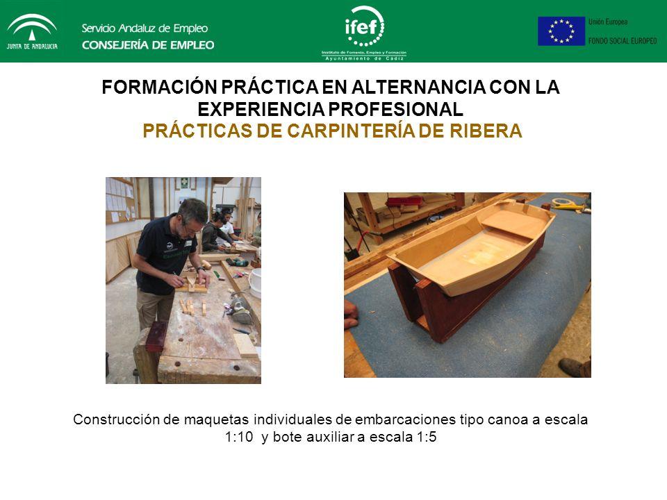 FORMACIÓN PRÁCTICA EN ALTERNANCIA CON LA EXPERIENCIA PROFESIONAL PRÁCTICAS DE CARPINTERÍA DE RIBERA