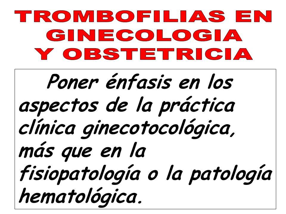 TROMBOFILIAS EN GINECOLOGIA. Y OBSTETRICIA.