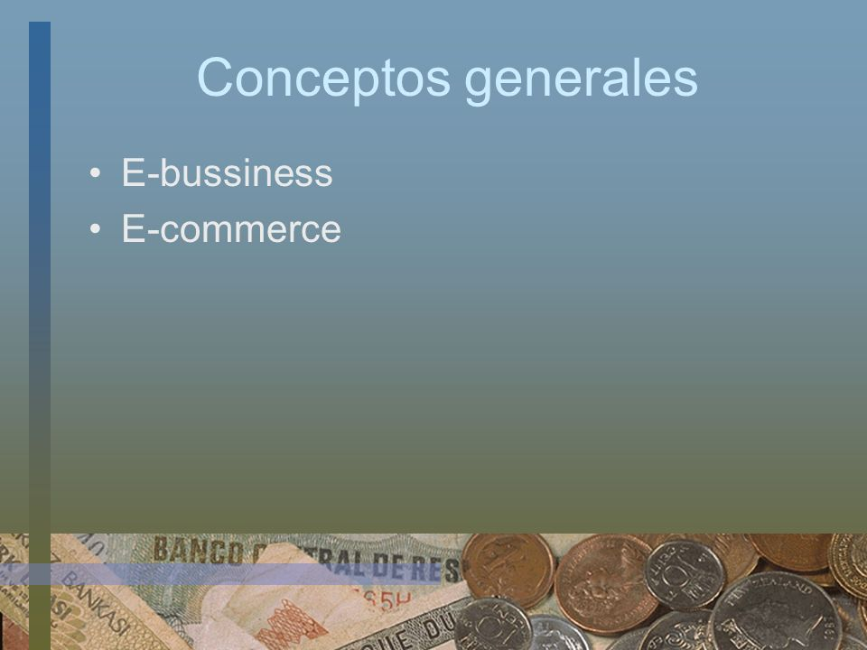 Conceptos generales E-bussiness E-commerce