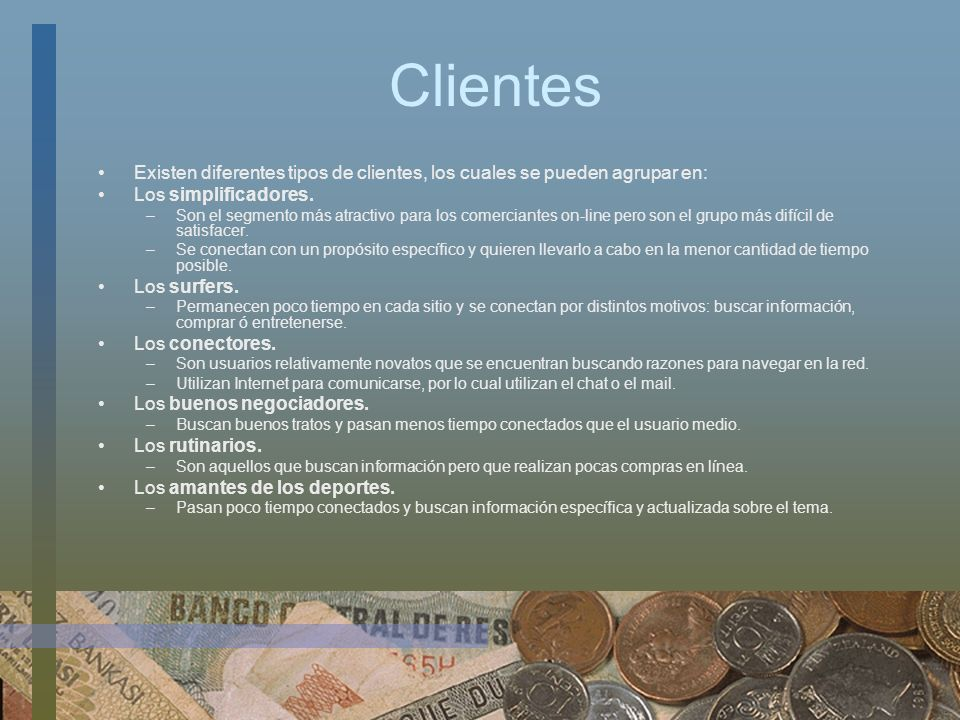 Clientes Existen diferentes tipos de clientes, los cuales se pueden agrupar en: Los simplificadores.