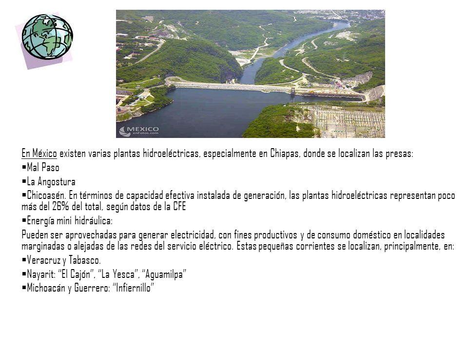 En México existen varias plantas hidroeléctricas, especialmente en Chiapas, donde se localizan las presas: