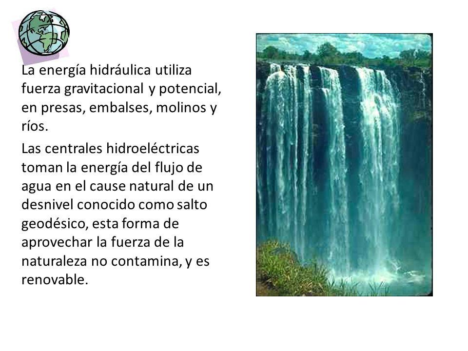 La energía hidráulica utiliza fuerza gravitacional y potencial, en presas, embalses, molinos y ríos.