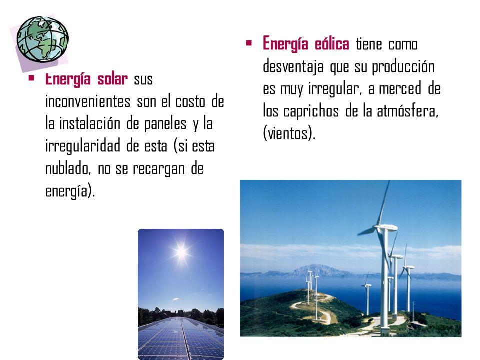 Energía eólica tiene como desventaja que su producción es muy irregular, a merced de los caprichos de la atmósfera, (vientos).