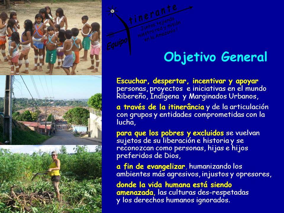 t i n e r a n t e Equipo. Juntos tejiendo. nuestra red y misión. en la Amazonía ! Objetivo General.