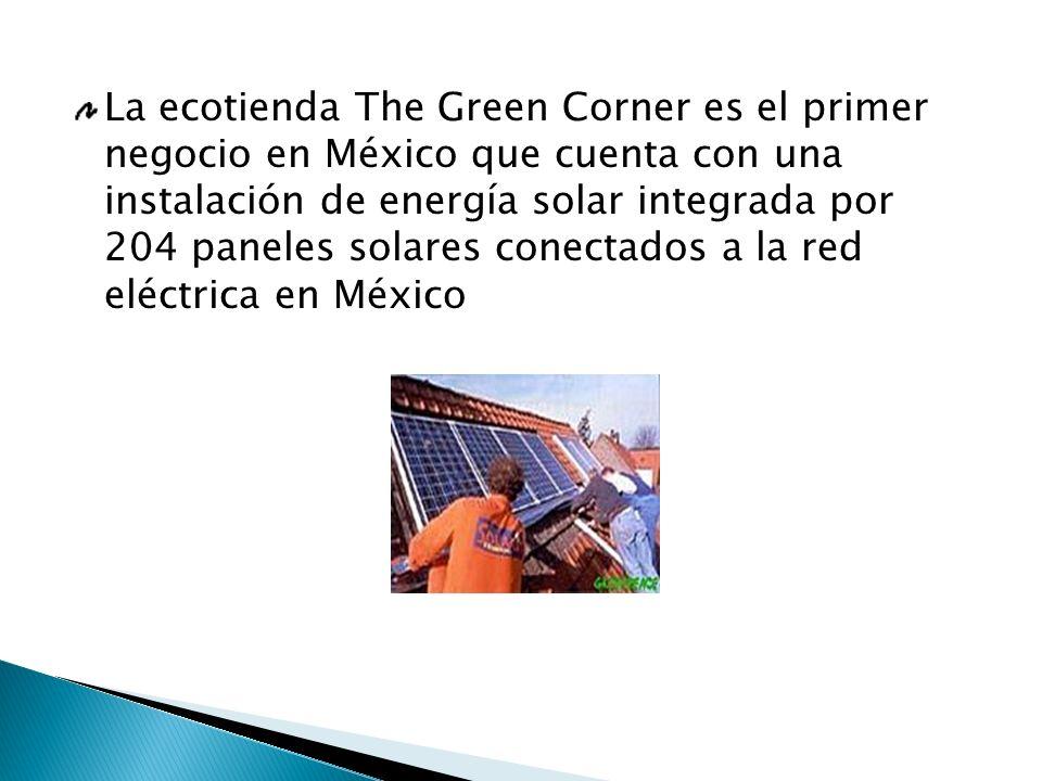 La ecotienda The Green Corner es el primer negocio en México que cuenta con una instalación de energía solar integrada por 204 paneles solares conectados a la red eléctrica en México