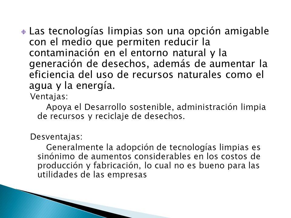 Las tecnologías limpias son una opción amigable con el medio que permiten reducir la contaminación en el entorno natural y la generación de desechos, además de aumentar la eficiencia del uso de recursos naturales como el agua y la energía.