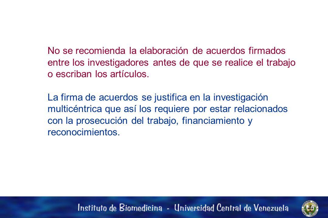 No se recomienda la elaboración de acuerdos firmados entre los investigadores antes de que se realice el trabajo o escriban los artículos.
