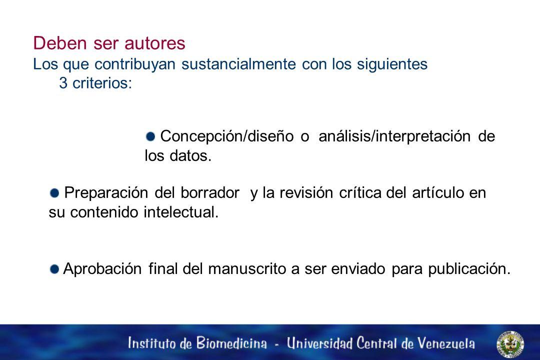 Deben ser autores Los que contribuyan sustancialmente con los siguientes 3 criterios: Concepción/diseño o análisis/interpretación de los datos.