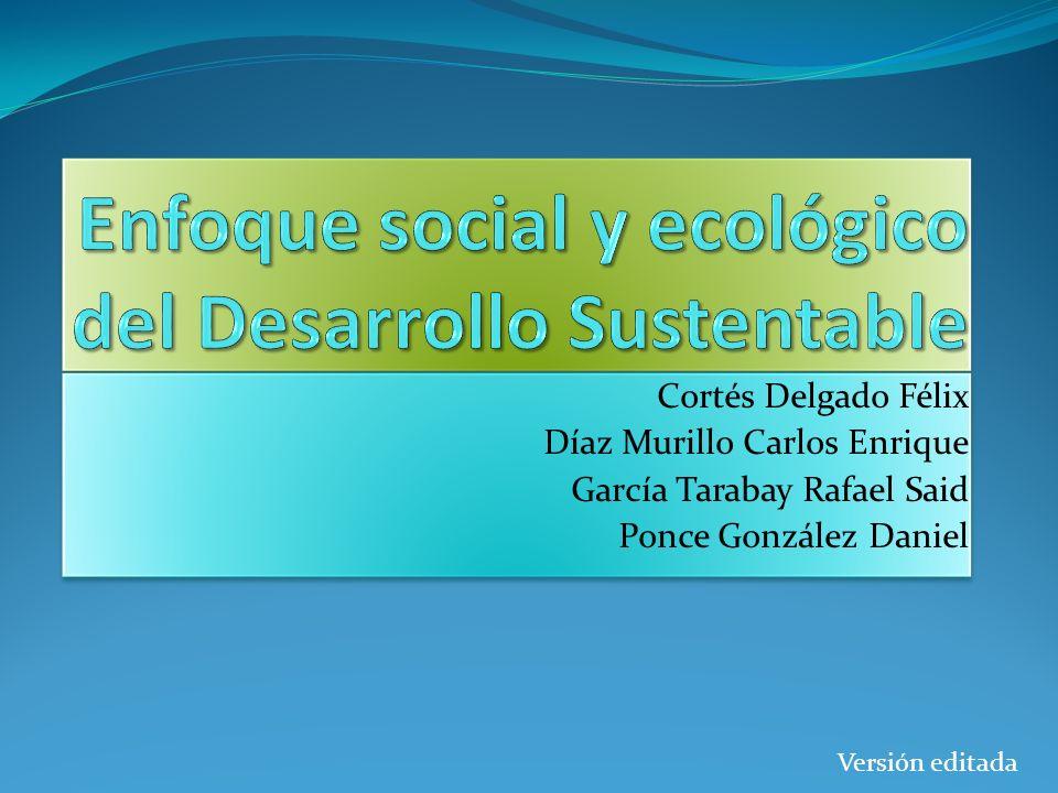 Enfoque social y ecológico del Desarrollo Sustentable