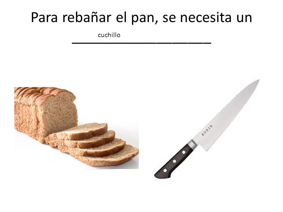 Para rebañar el pan, se necesita un __________________