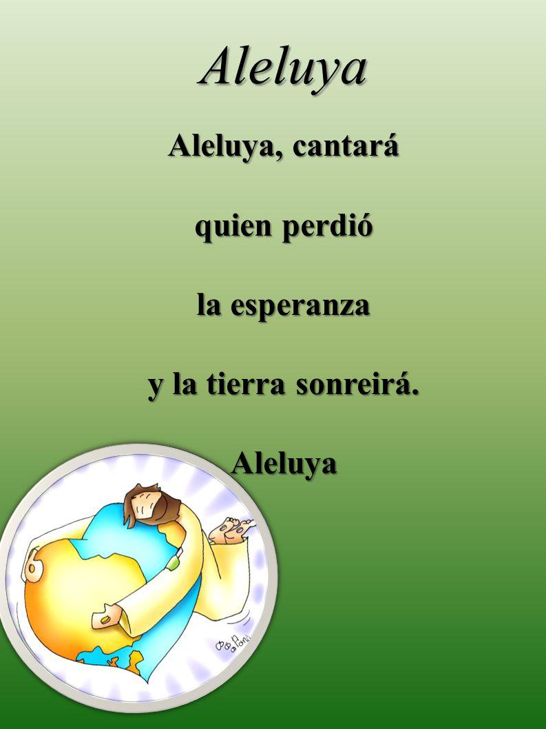 Aleluya Aleluya, cantará quien perdió la esperanza