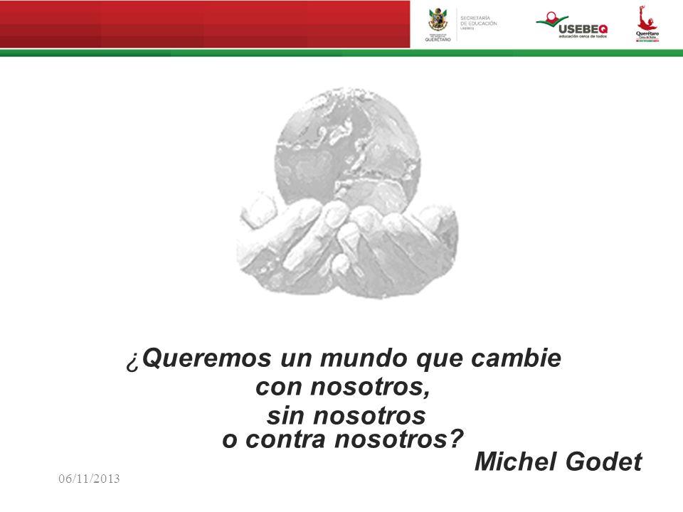 ¿Queremos un mundo que cambie con nosotros, sin nosotros o contra nosotros Michel Godet