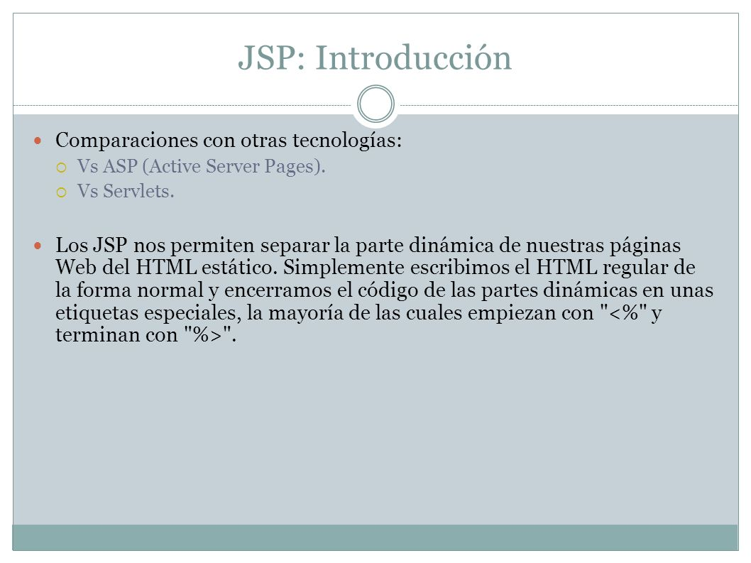 JSP: Introducción Comparaciones con otras tecnologías: