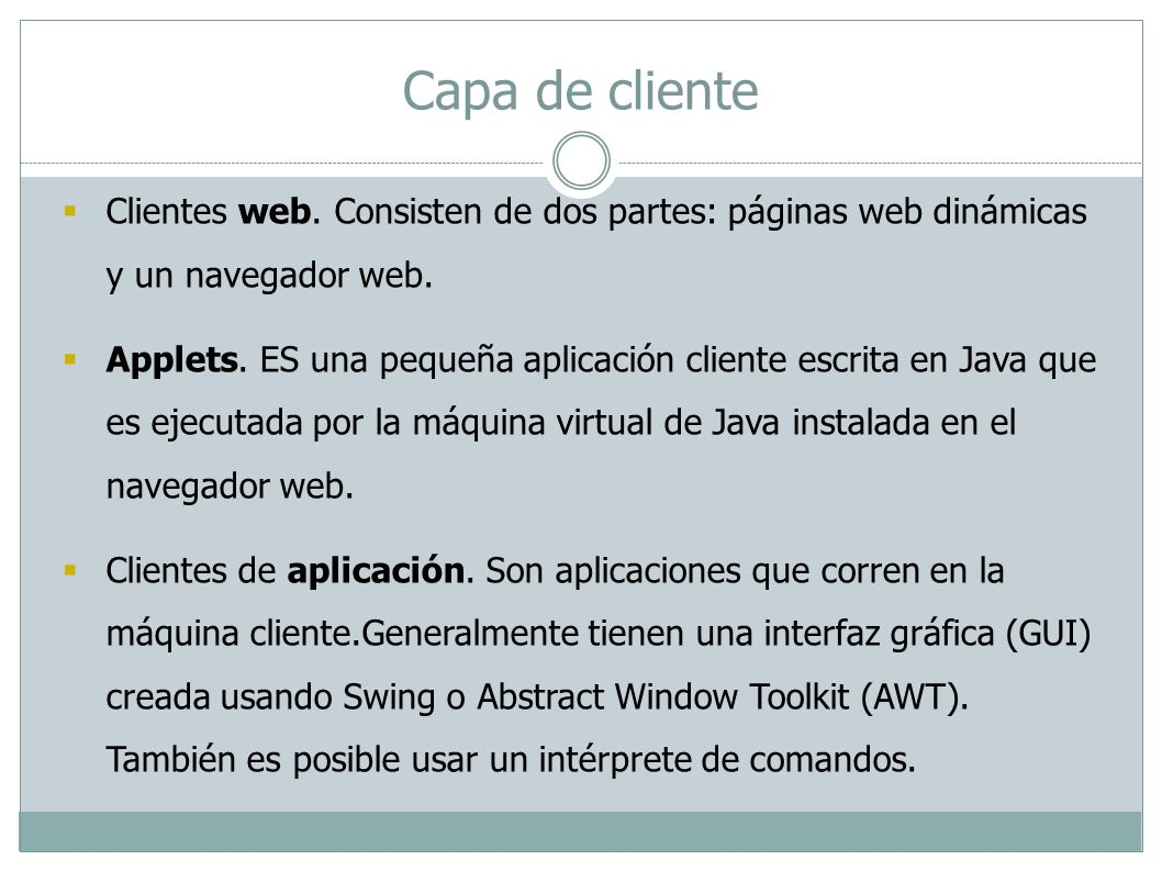 Capa de cliente Clientes web. Consisten de dos partes: páginas web dinámicas y un navegador web.