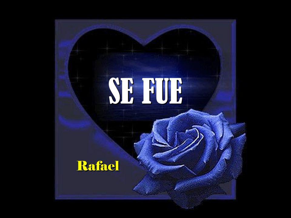 SE FUE Rafael
