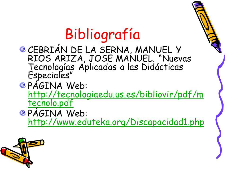 Bibliografía CEBRIÁN DE LA SERNA, MANUEL Y RIOS ARIZA, JOSE MANUEL. Nuevas Tecnologías Aplicadas a las Didácticas Especiales