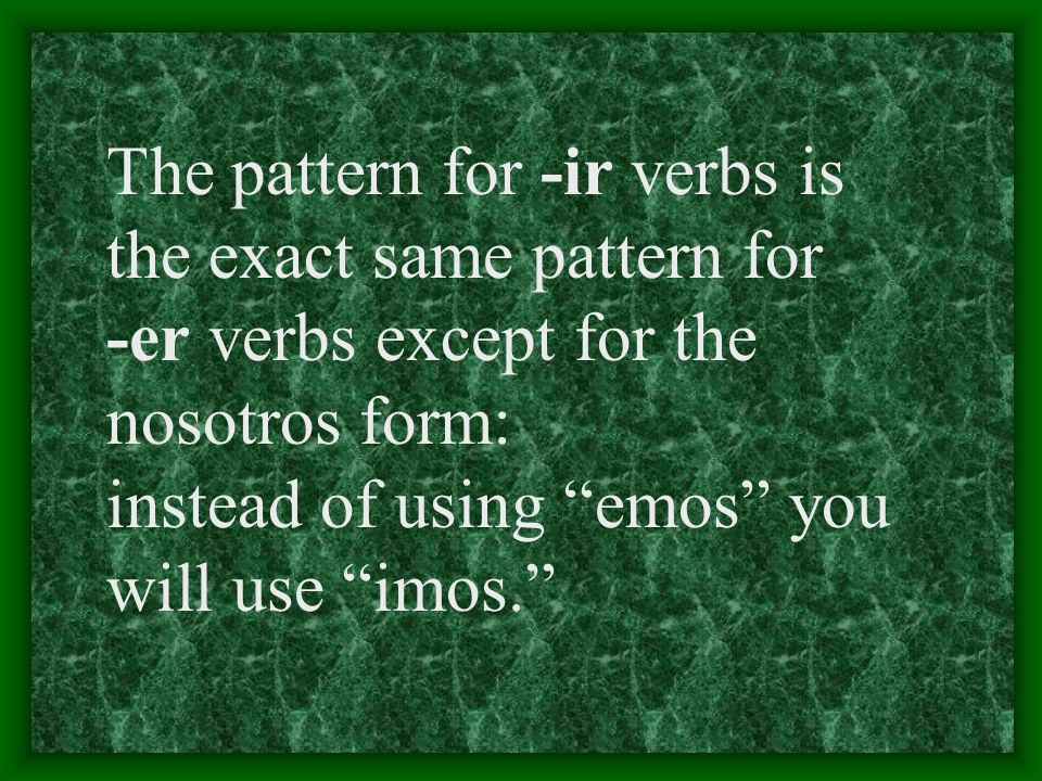 The pattern for -ir verbs is