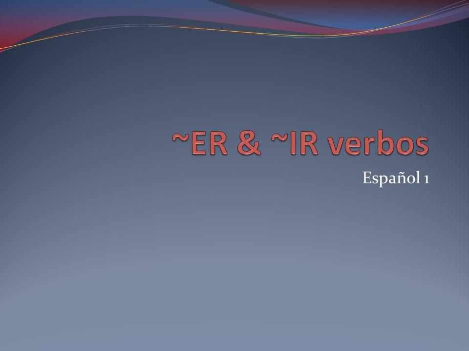 ~ER & ~IR verbos Español 1