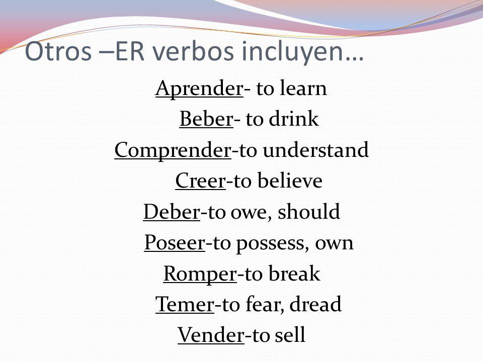 Otros –ER verbos incluyen…