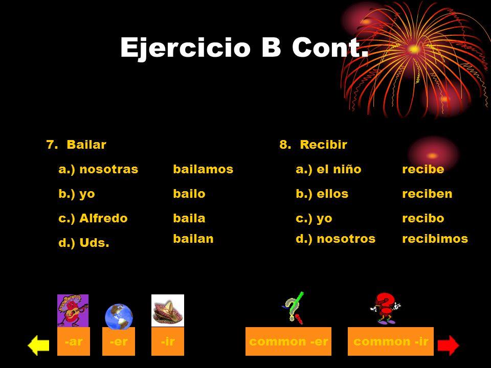 Ejercicio B Cont. 7. Bailar 8. Recibir a.) nosotras bailamos