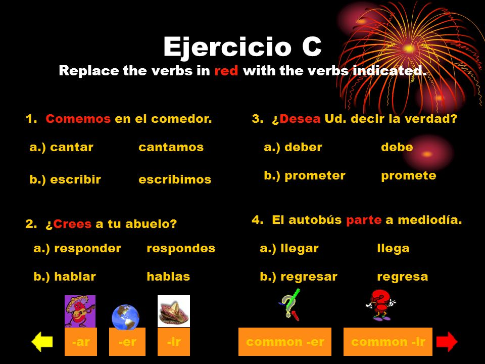 Ejercicio C Replace the verbs in red with the verbs indicated.
