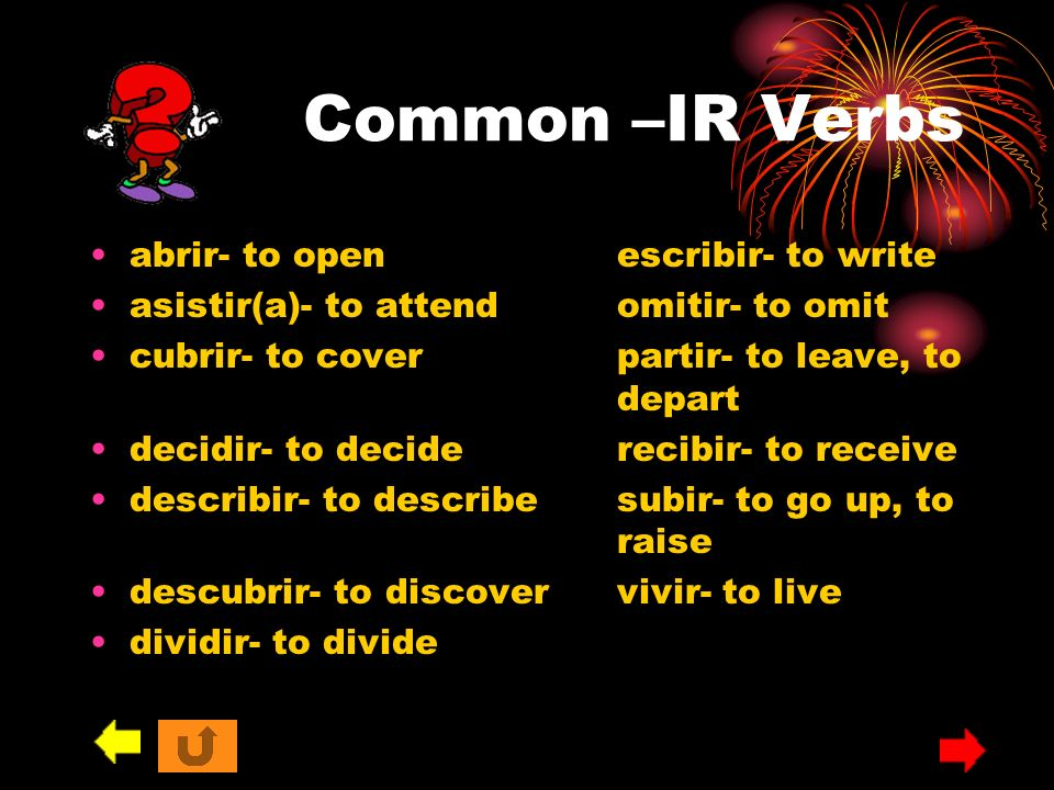 Common –IR Verbs abrir- to open escribir- to write