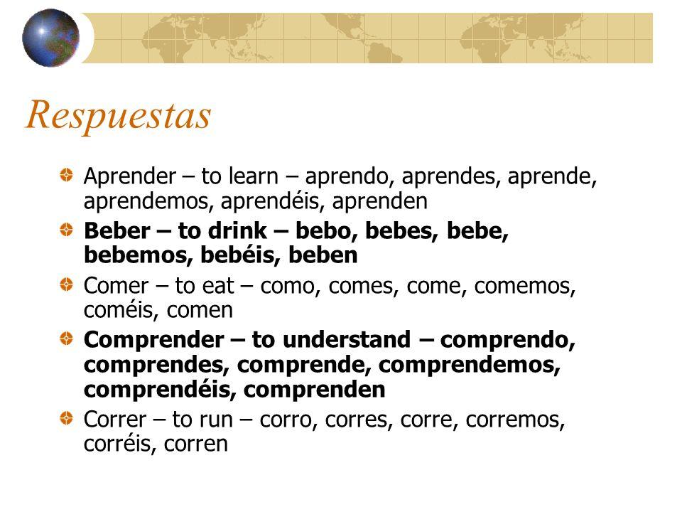 Respuestas Aprender – to learn – aprendo, aprendes, aprende, aprendemos, aprendéis, aprenden.
