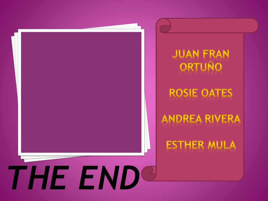 Juan Fran Ortuño Rosie oates Andrea rivera Esther mula THE END