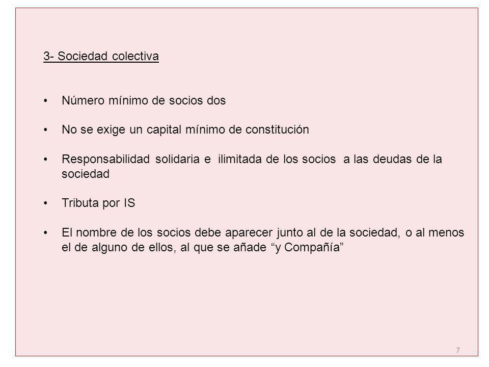 3- Sociedad colectiva Número mínimo de socios dos. No se exige un capital mínimo de constitución.