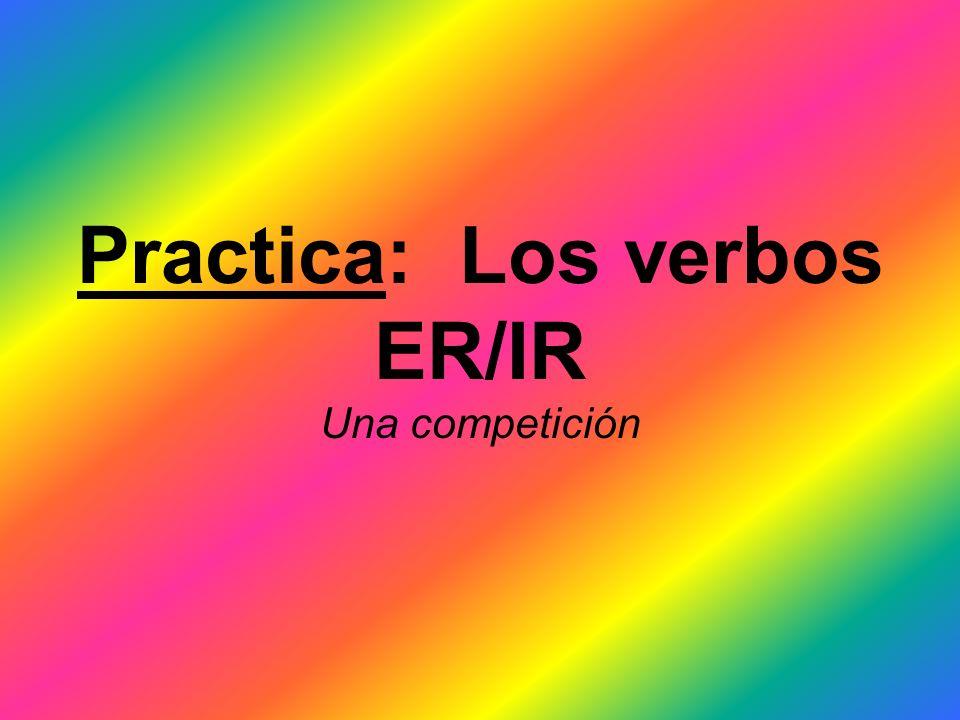 Practica: Los verbos ER/IR