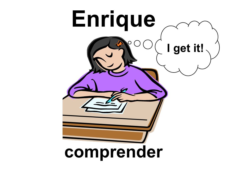 Enrique I get it! comprender