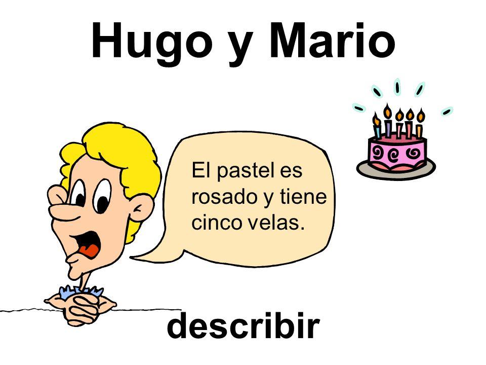 Hugo y Mario El pastel es rosado y tiene cinco velas. describir