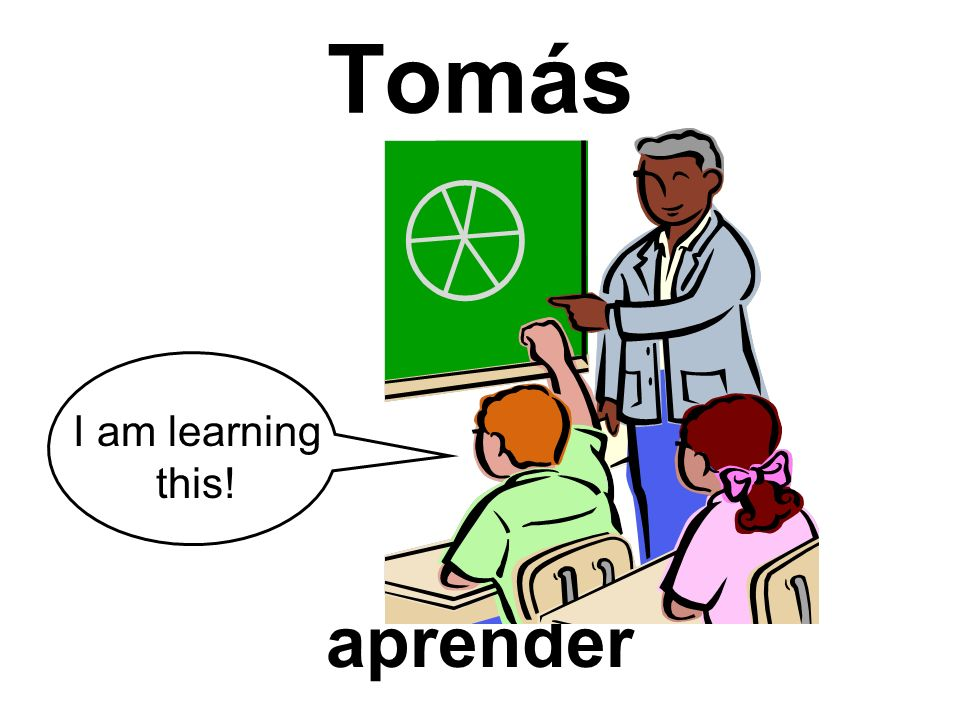 Tomás I am learning this! aprender
