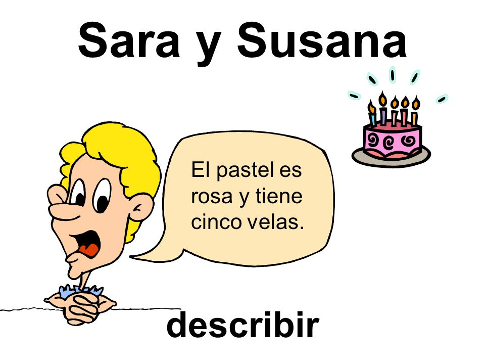 Sara y Susana El pastel es rosa y tiene cinco velas. describir