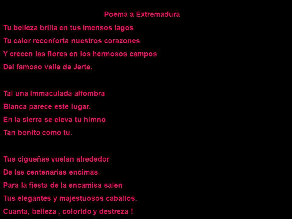 Poema a Extremadura Tu belleza brilla en tus imensos lagos. Tu calor reconforta nuestros corazones.