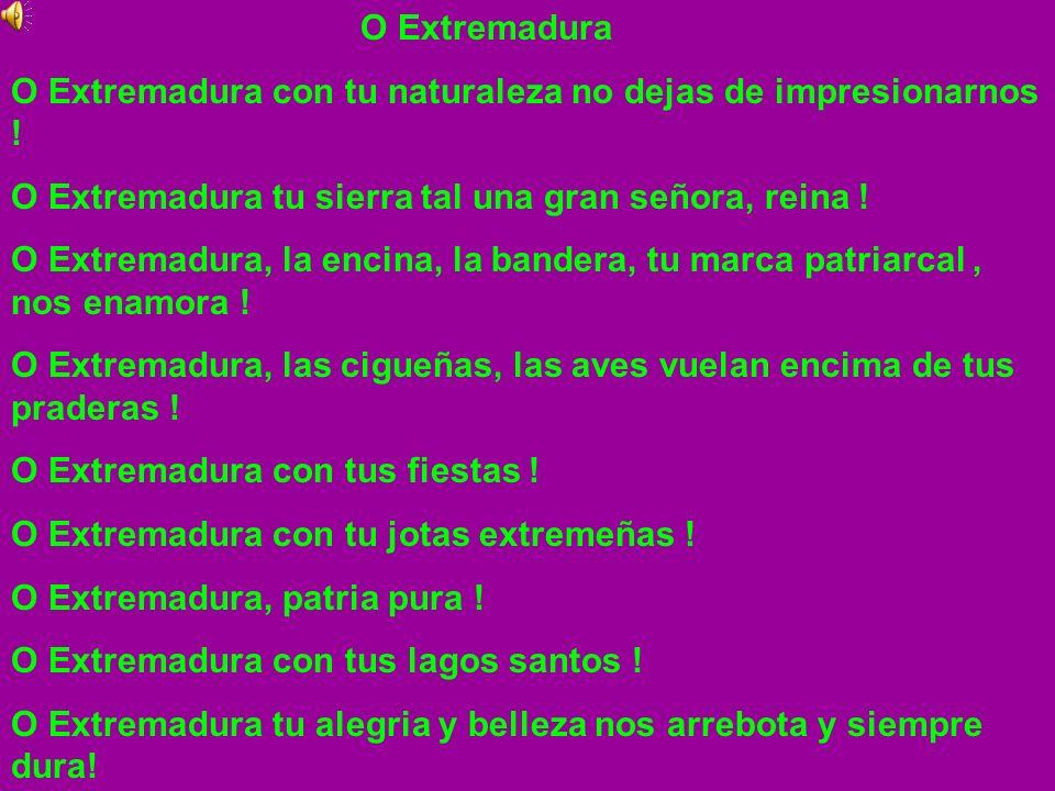 O Extremadura O Extremadura con tu naturaleza no dejas de impresionarnos ! O Extremadura tu sierra tal una gran señora, reina !