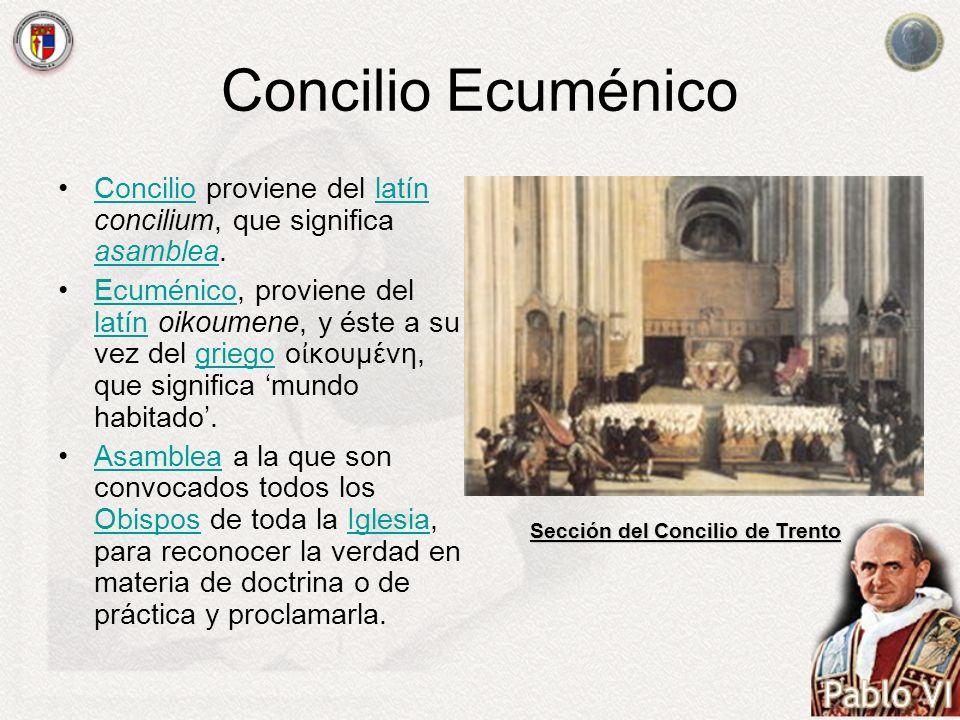 Concilio Ecuménico Concilio proviene del latín concilium, que significa asamblea.