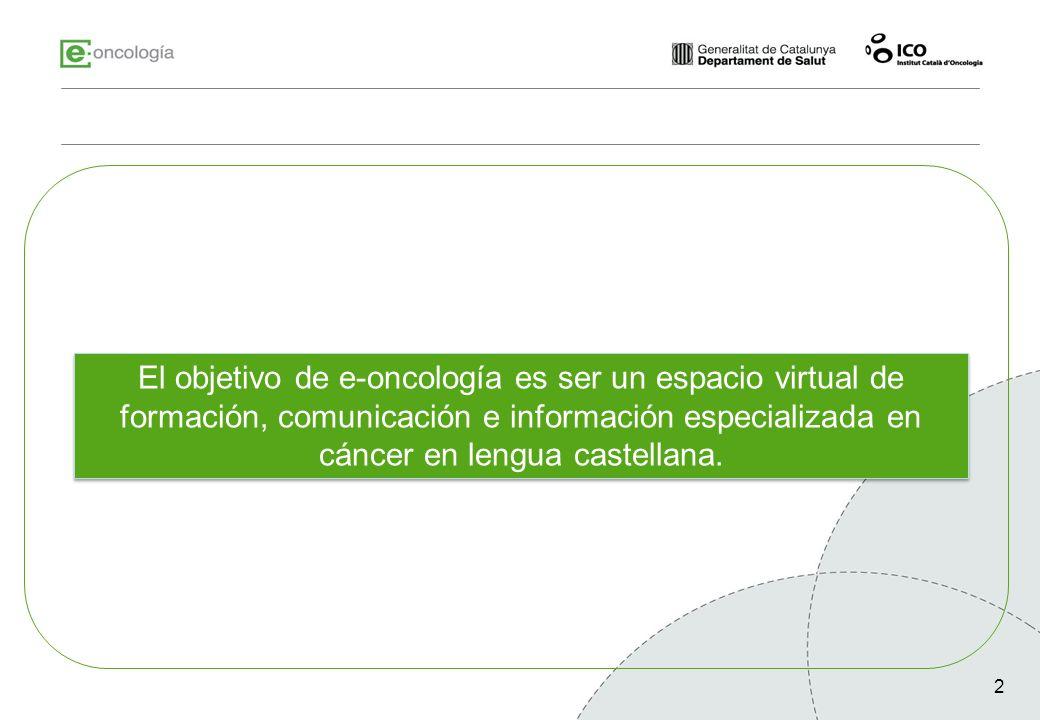 El objetivo de e-oncología es ser un espacio virtual de formación, comunicación e información especializada en cáncer en lengua castellana.