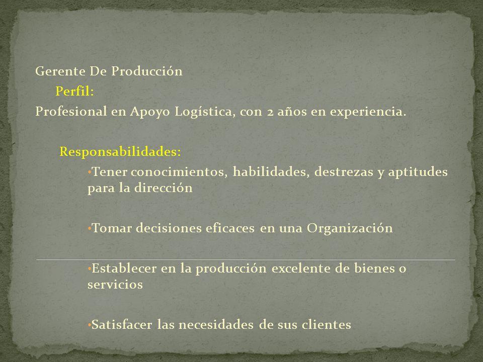 Gerente De Producción Perfil: Profesional en Apoyo Logística, con 2 años en experiencia. Responsabilidades: