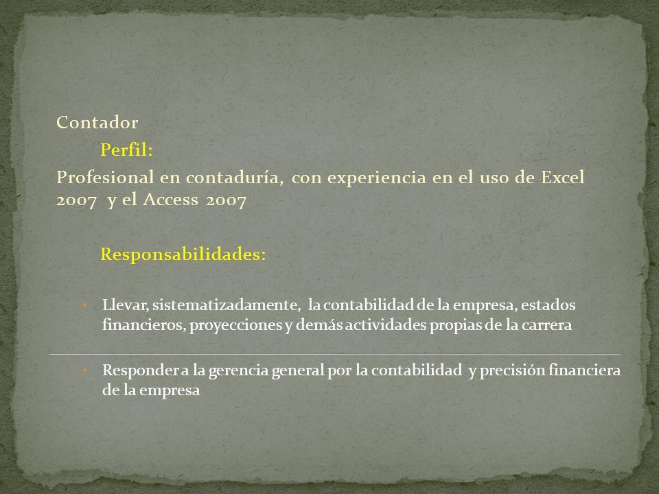 Contador Perfil: Profesional en contaduría, con experiencia en el uso de Excel 2007 y el Access 2007.