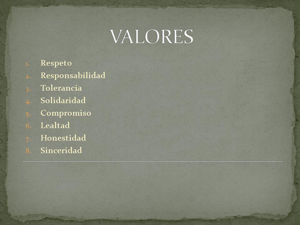 VALORES Respeto Responsabilidad Tolerancia Solidaridad Compromiso