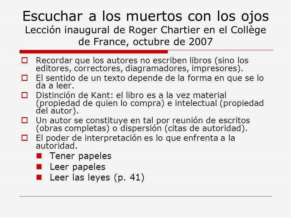 Escuchar a los muertos con los ojos Lección inaugural de Roger Chartier en el Collège de France, octubre de 2007