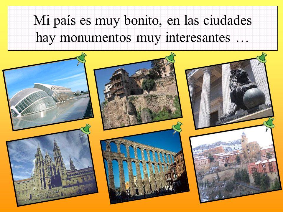 Mi país es muy bonito, en las ciudades hay monumentos muy interesantes …