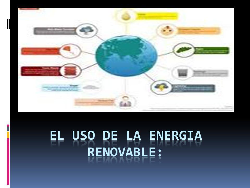 El uso de la energia renovable:
