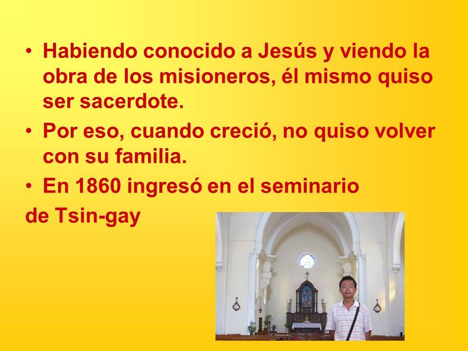 Habiendo conocido a Jesús y viendo la obra de los misioneros, él mismo quiso ser sacerdote.