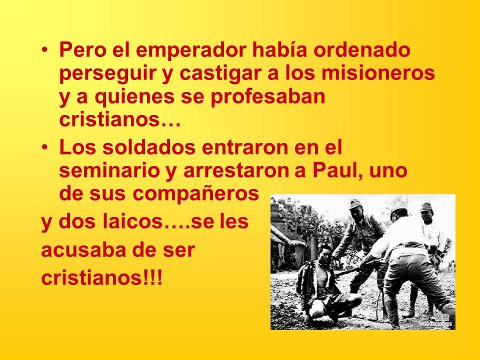 Pero el emperador había ordenado perseguir y castigar a los misioneros y a quienes se profesaban cristianos…