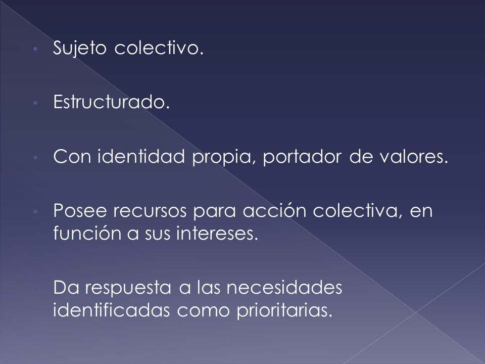 Sujeto colectivo.Estructurado. Con identidad propia, portador de valores. Posee recursos para acción colectiva, en función a sus intereses.