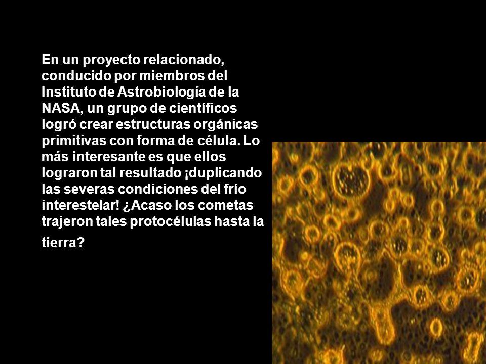 En un proyecto relacionado, conducido por miembros del Instituto de Astrobiología de la NASA, un grupo de científicos logró crear estructuras orgánicas primitivas con forma de célula.