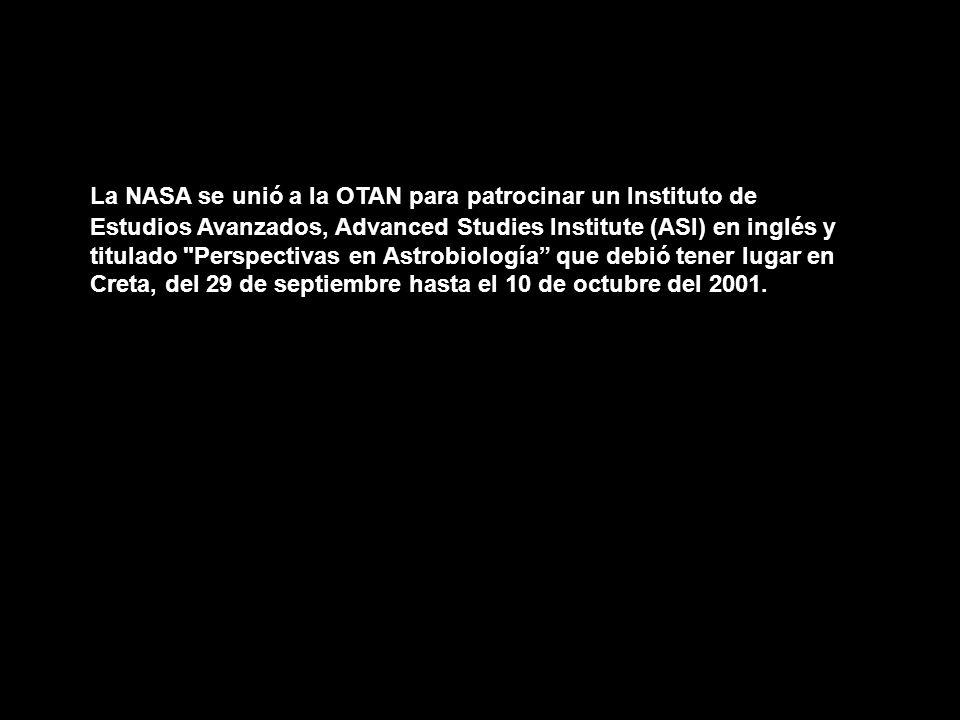 La NASA se unió a la OTAN para patrocinar un Instituto de Estudios Avanzados, Advanced Studies Institute (ASI) en inglés y titulado Perspectivas en Astrobiología que debió tener lugar en Creta, del 29 de septiembre hasta el 10 de octubre del 2001.